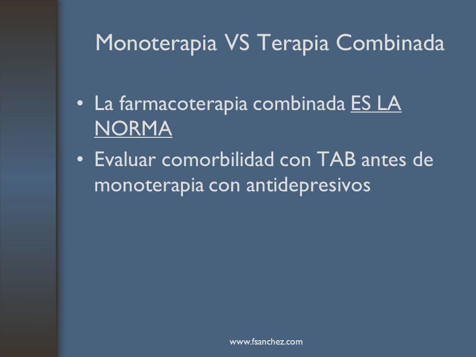 Monoterapia VS Terapia Combinada La farmacoterapia combinada ES LA NORMA Evaluar comorbilidad con TAB antes de monoterapia con antidepresivos www.fsan