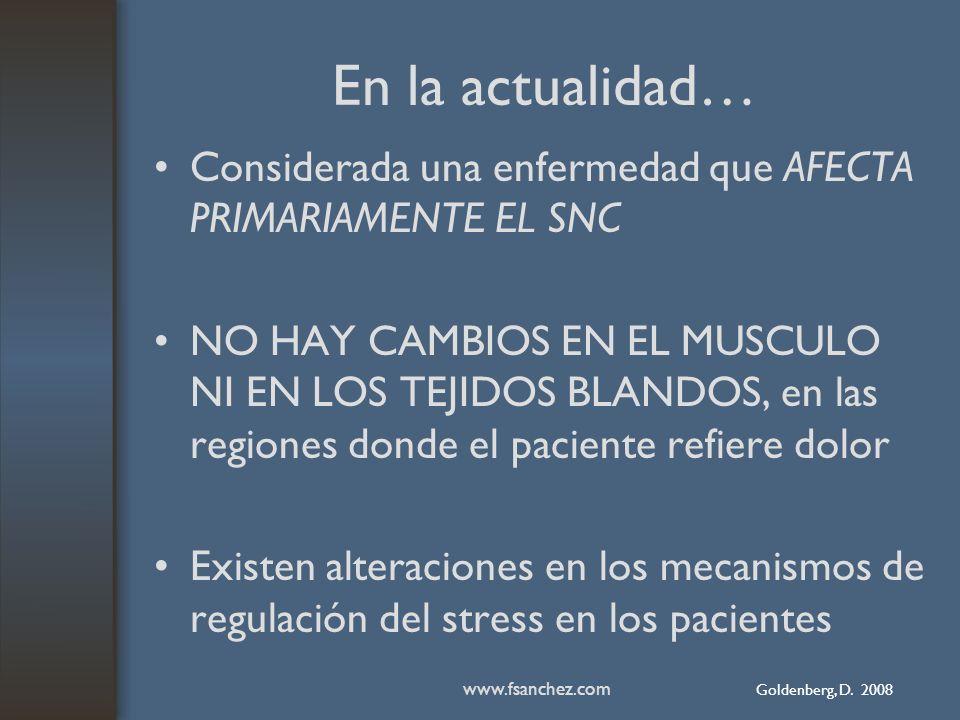 En la actualidad… Considerada una enfermedad que AFECTA PRIMARIAMENTE EL SNC NO HAY CAMBIOS EN EL MUSCULO NI EN LOS TEJIDOS BLANDOS, en las regiones d