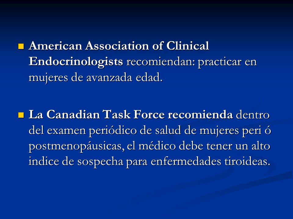 A. BURGOS M American Association of Clinical Endocrinologists recomiendan: practicar en mujeres de avanzada edad. American Association of Clinical End