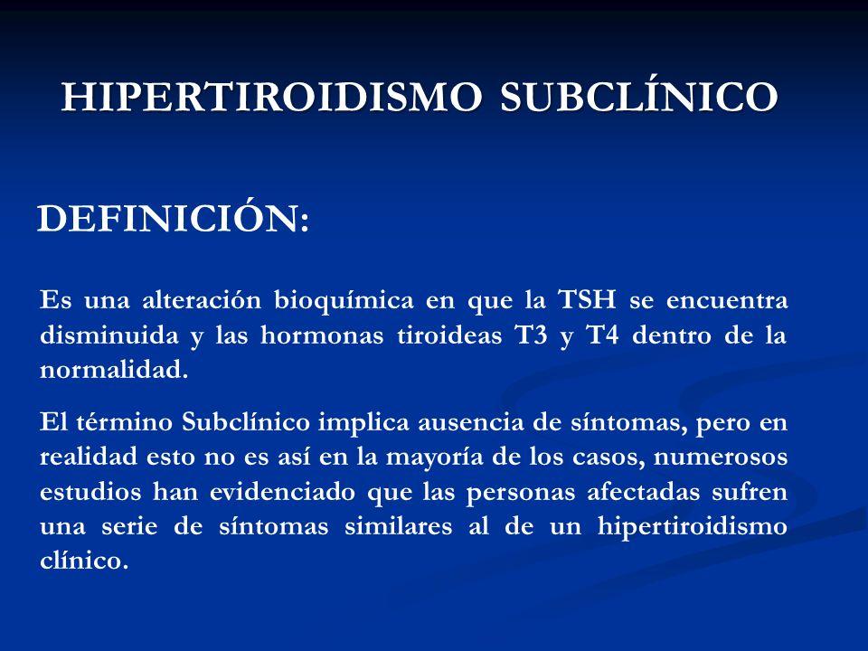 A. BURGOS M HIPERTIROIDISMO SUBCLÍNICO Es una alteración bioquímica en que la TSH se encuentra disminuida y las hormonas tiroideas T3 y T4 dentro de l