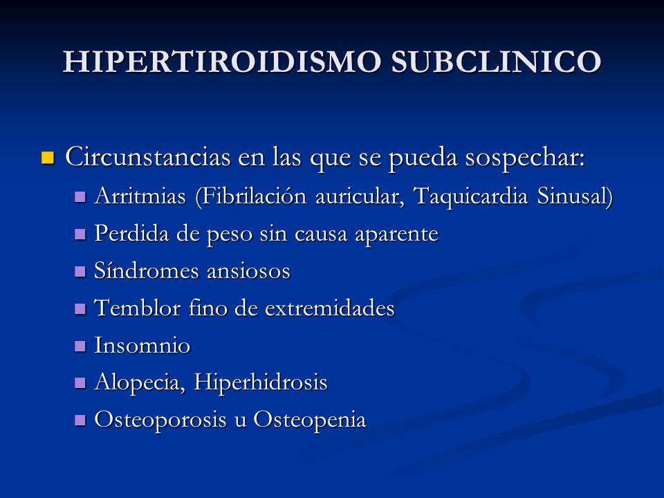 A. BURGOS M HIPERTIROIDISMO SUBCLINICO Circunstancias en las que se pueda sospechar: Circunstancias en las que se pueda sospechar: Arritmias (Fibrilac