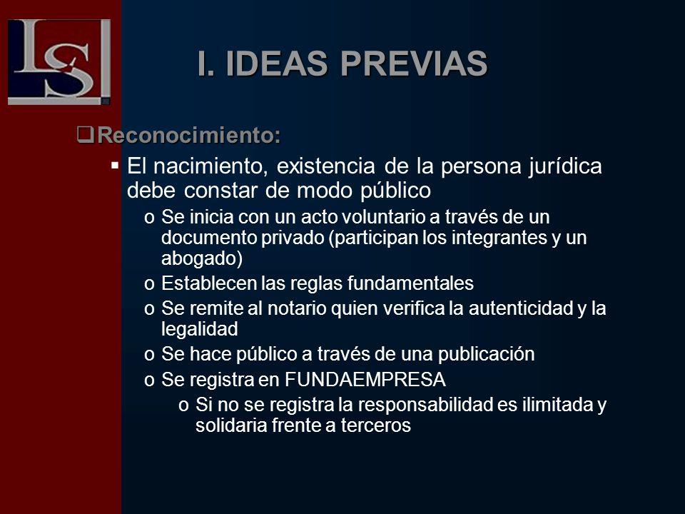 I. IDEAS PREVIAS Reconocimiento: Reconocimiento: El nacimiento, existencia de la persona jurídica debe constar de modo público oSe inicia con un acto