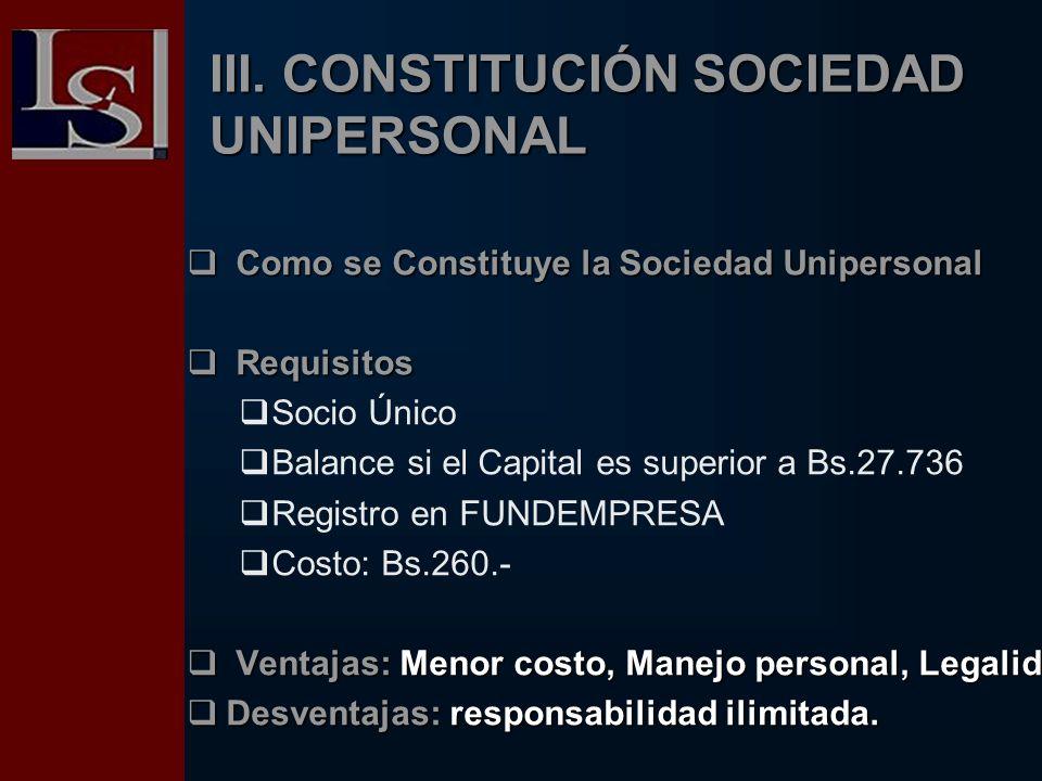 III. CONSTITUCIÓN SOCIEDAD UNIPERSONAL Como se Constituye la Sociedad Unipersonal Como se Constituye la Sociedad Unipersonal Requisitos Requisitos Soc