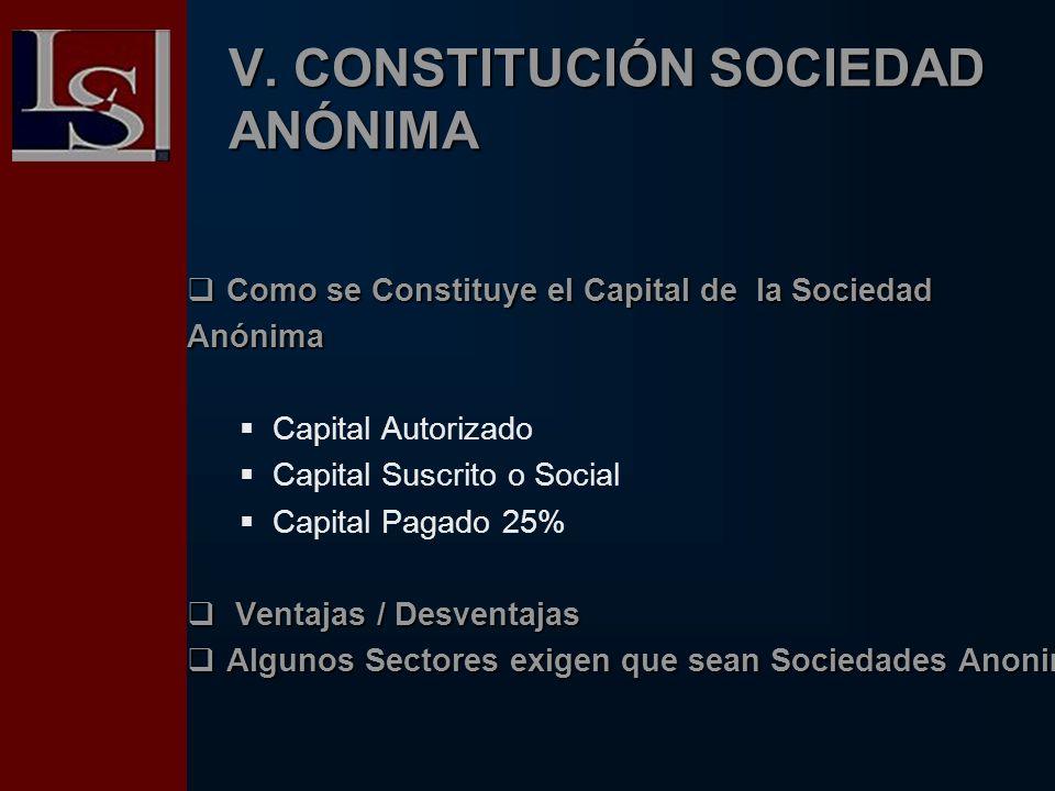 V. CONSTITUCIÓN SOCIEDAD ANÓNIMA Como se Constituye el Capital de la Sociedad Como se Constituye el Capital de la SociedadAnónima Capital Autorizado C