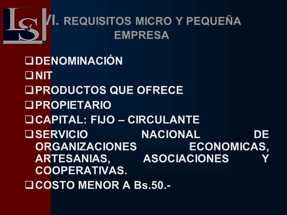 VI. REQUISITOS MICRO Y PEQUEÑA EMPRESA DENOMINACIÓN NIT PRODUCTOS QUE OFRECE PROPIETARIO CAPITAL: FIJO – CIRCULANTE SERVICIO NACIONAL DE ORGANIZACIONE