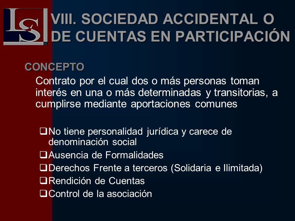 VIII. SOCIEDAD ACCIDENTAL O DE CUENTAS EN PARTICIPACIÓN CONCEPTO Contrato por el cual dos o más personas toman interés en una o más determinadas y tra