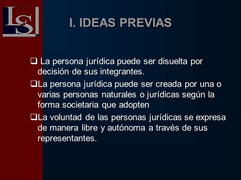 I. IDEAS PREVIAS La persona jurídica puede ser disuelta por decisión de sus integrantes. La persona jurídica puede ser creada por una o varias persona