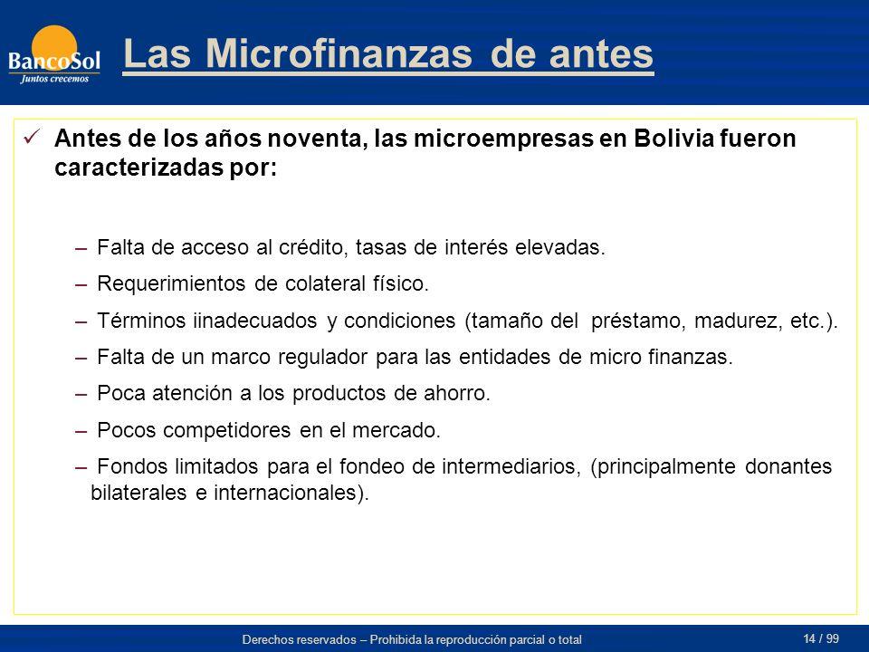 Derechos reservados – Prohibida la reproducción parcial o total 14 / 99 Antes de los años noventa, las microempresas en Bolivia fueron caracterizadas por: – Falta de acceso al crédito, tasas de interés elevadas.