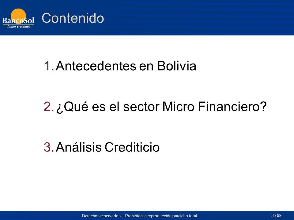 Derechos reservados – Prohibida la reproducción parcial o total 3 / 99 Contenido 1.Antecedentes en Bolivia 2.¿Qué es el sector Micro Financiero.