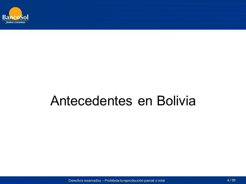 Derechos reservados – Prohibida la reproducción parcial o total 4 / 99 Antecedentes en Bolivia