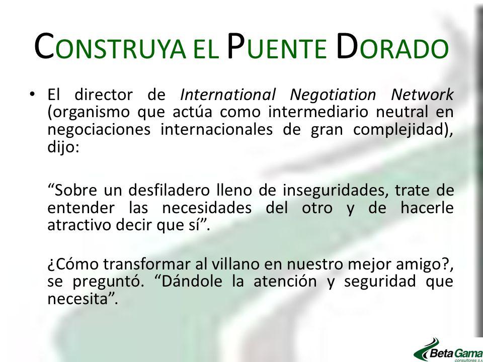C ONSTRUYA EL P UENTE D ORADO El director de International Negotiation Network (organismo que actúa como intermediario neutral en negociaciones intern