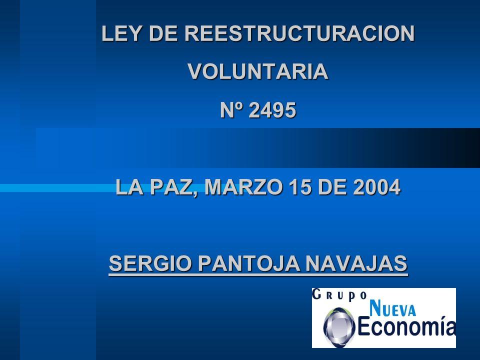 LEY DE REESTRUCTURACION VOLUNTARIA Nº 2495 LA PAZ, MARZO 15 DE 2004 SERGIO PANTOJA NAVAJAS