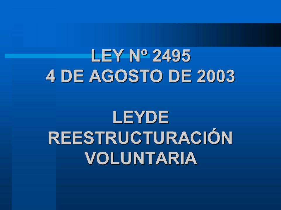 LEY Nº 2495 4 DE AGOSTO DE 2003 LEYDE REESTRUCTURACIÓN VOLUNTARIA