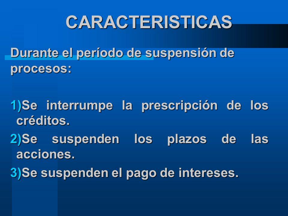 CARACTERISTICAS Durante el período de suspensión de procesos: 1)Se interrumpe la prescripción de los créditos.