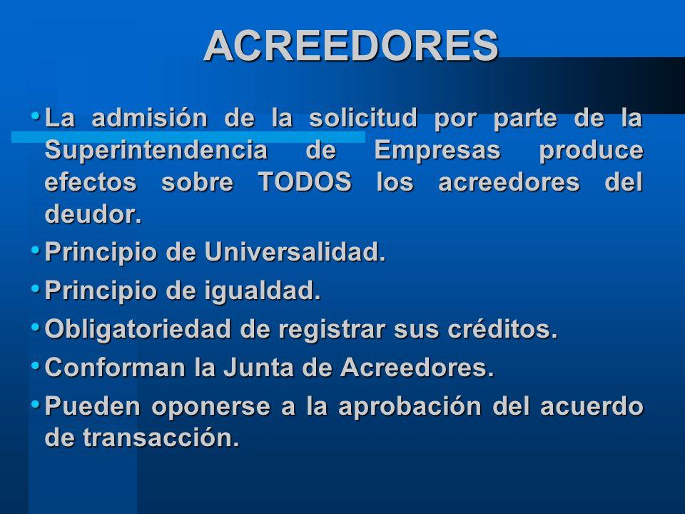 ACREEDORES La admisión de la solicitud por parte de la Superintendencia de Empresas produce efectos sobre TODOS los acreedores del deudor.
