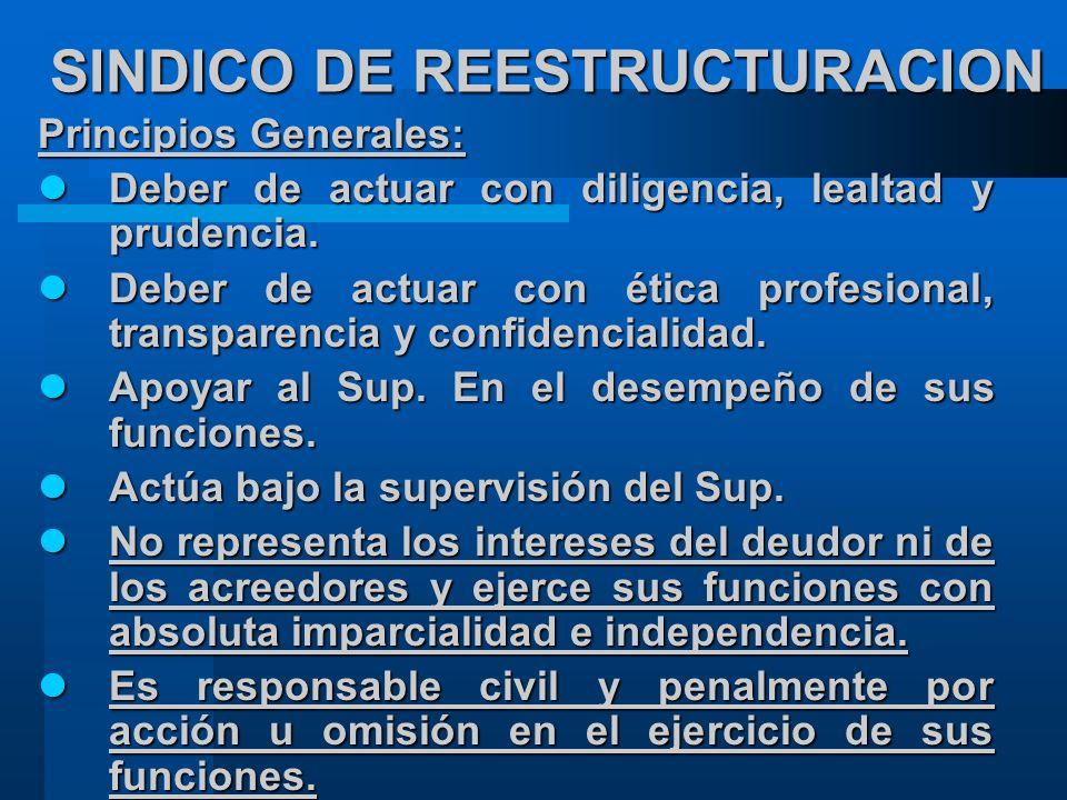 SINDICO DE REESTRUCTURACION Principios Generales: Deber de actuar con diligencia, lealtad y prudencia.