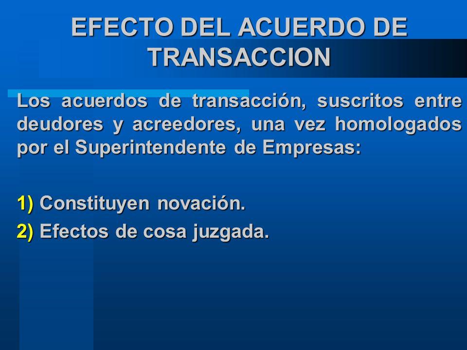 EFECTO DEL ACUERDO DE TRANSACCION Los acuerdos de transacción, suscritos entre deudores y acreedores, una vez homologados por el Superintendente de Empresas: 1) Constituyen novación.