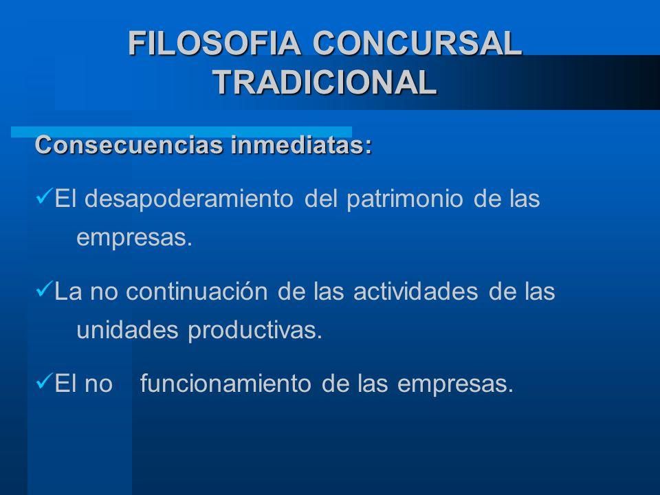 FILOSOFIA CONCURSAL TRADICIONAL Consecuencias inmediatas: El desapoderamiento del patrimonio de las empresas.