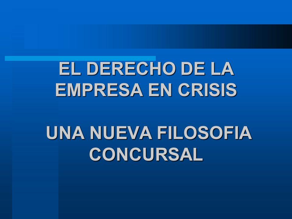 EL DERECHO DE LA EMPRESA EN CRISIS UNA NUEVA FILOSOFIA CONCURSAL