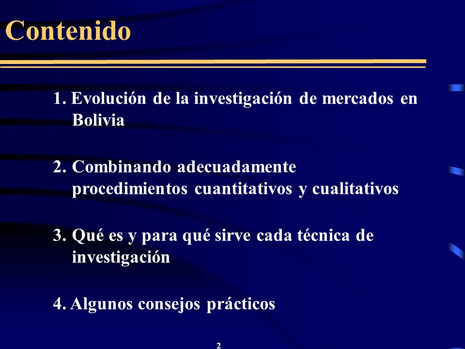 2 Contenido 1. Evolución de la investigación de mercados en Bolivia 2. Combinando adecuadamente procedimientos cuantitativos y cualitativos 3. Qué es