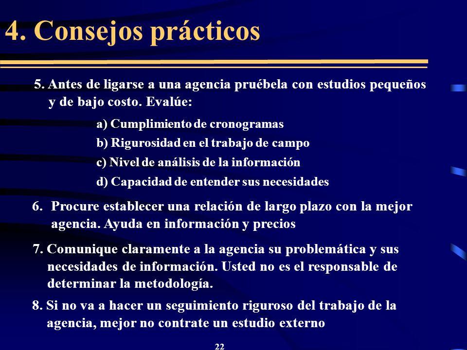 22 4. Consejos prácticos 5. Antes de ligarse a una agencia pruébela con estudios pequeños y de bajo costo. Evalúe: c) Nivel de análisis de la informac