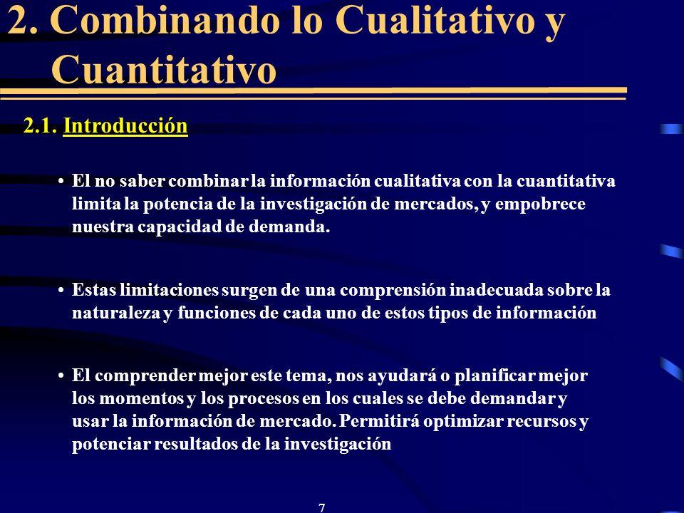 7 2. Combinando lo Cualitativo y Cuantitativo 2.1. Introducción El no saber combinar la información cualitativa con la cuantitativa limita la potencia