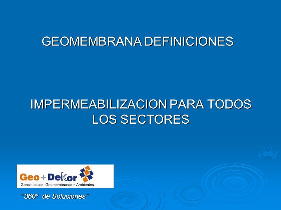 IMPERMEABILIZACION PARA TODOS LOS SECTORES 360º de Soluciones360º de Soluciones GEOMEMBRANA DEFINICIONES