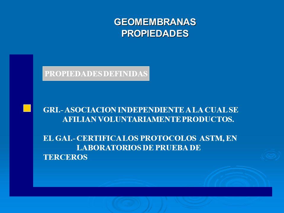 GEOMEMBRANAS PROPIEDADES GRI.- ASOCIACION INDEPENDIENTE A LA CUAL SE AFILIAN VOLUNTARIAMENTE PRODUCTOS. EL GAI.- CERTIFICA LOS PROTOCOLOS ASTM, EN LAB