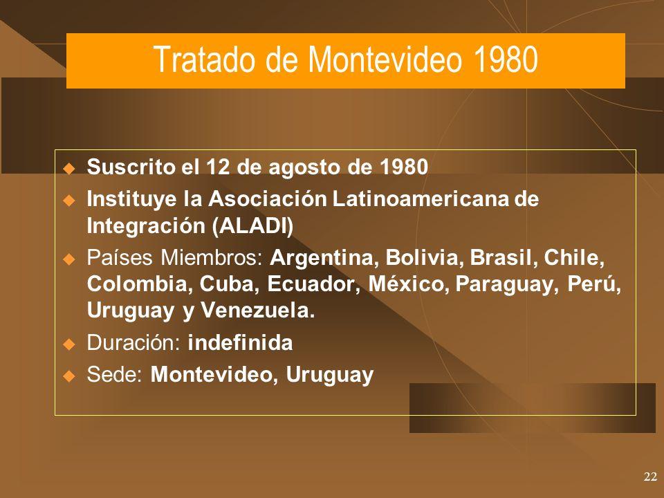 22 Tratado de Montevideo 1980 Suscrito el 12 de agosto de 1980 Instituye la Asociación Latinoamericana de Integración (ALADI) Países Miembros: Argenti