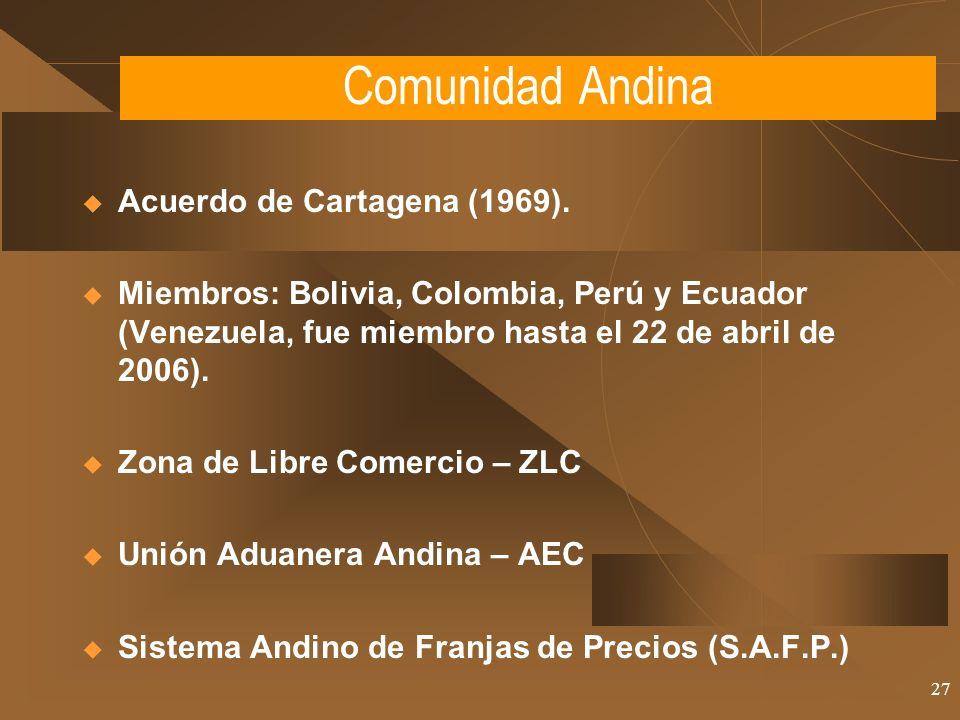 27 Comunidad Andina Acuerdo de Cartagena (1969). Miembros: Bolivia, Colombia, Perú y Ecuador (Venezuela, fue miembro hasta el 22 de abril de 2006). Zo
