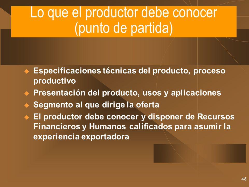 48 Lo que el productor debe conocer (punto de partida) Especificaciones técnicas del producto, proceso productivo Presentación del producto, usos y ap