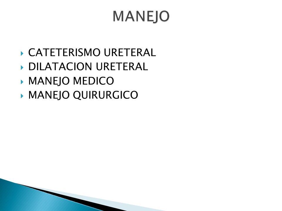 CATETERISMO URETERAL DILATACION URETERAL MANEJO MEDICO MANEJO QUIRURGICO