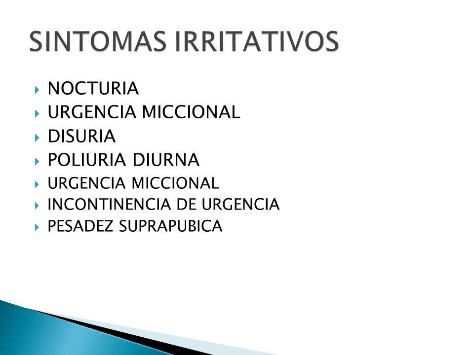 NOCTURIA URGENCIA MICCIONAL DISURIA POLIURIA DIURNA URGENCIA MICCIONAL INCONTINENCIA DE URGENCIA PESADEZ SUPRAPUBICA