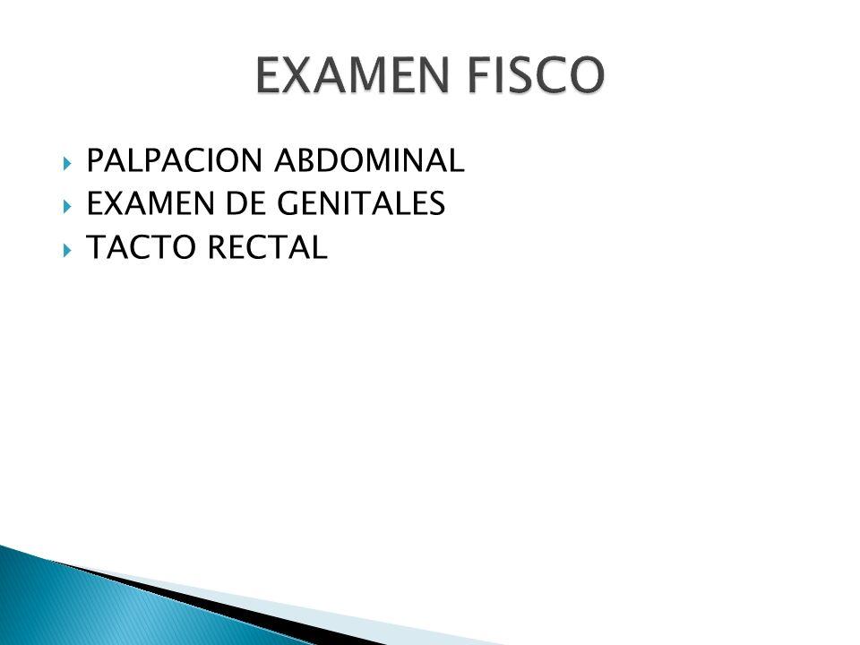 PALPACION ABDOMINAL EXAMEN DE GENITALES TACTO RECTAL