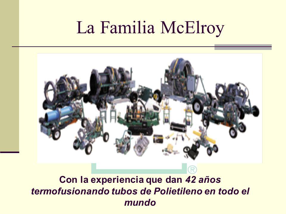 La Familia McElroy Con la experiencia que dan 42 años termofusionando tubos de Polietileno en todo el mundo