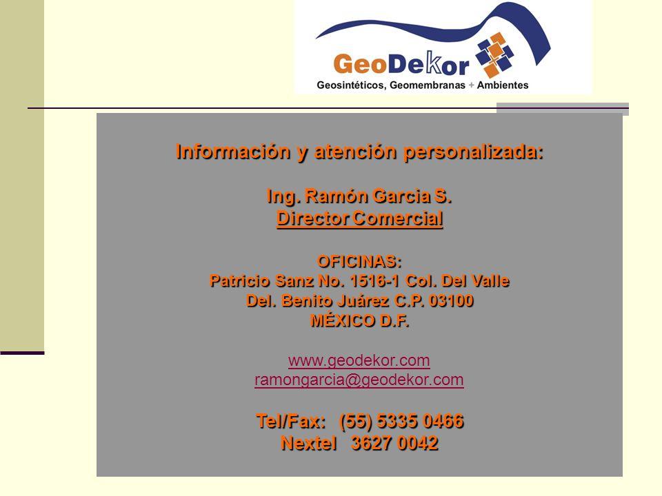 Información y atención personalizada: Ing. Ramón Garcia S. Director Comercial OFICINAS: Patricio Sanz No. 1516-1 Col. Del Valle Del. Benito Juárez C.P