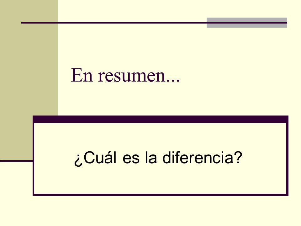 En resumen... ¿Cuál es la diferencia?
