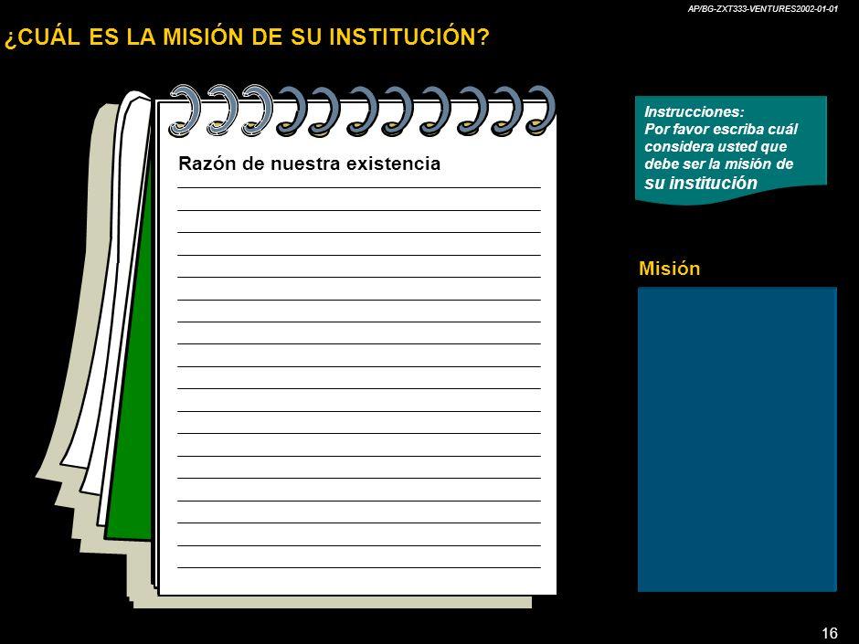AP/BG-ZXT333-VENTURES2002-01-01 16 Misión ¿CUÁL ES LA MISIÓN DE SU INSTITUCIÓN.