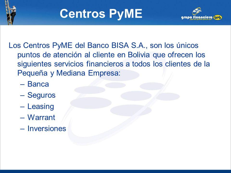 Centros PyME Los Centros PyME del Banco BISA S.A., son los únicos puntos de atención al cliente en Bolivia que ofrecen los siguientes servicios financ