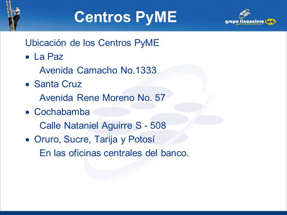 Centros PyME Ubicación de los Centros PyME La Paz Avenida Camacho No.1333 Santa Cruz Avenida Rene Moreno No. 57 Cochabamba Calle Nataniel Aguirre S -