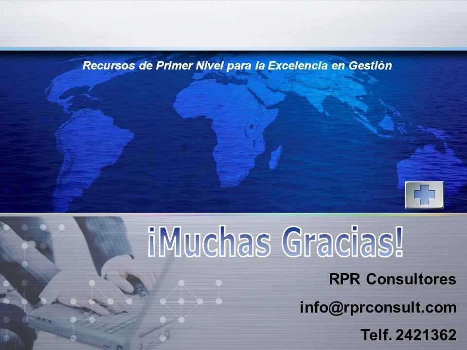 Recursos de Primer Nivel para la Excelencia en Gestión RPR Consultores info@rprconsult.com Telf. 2421362