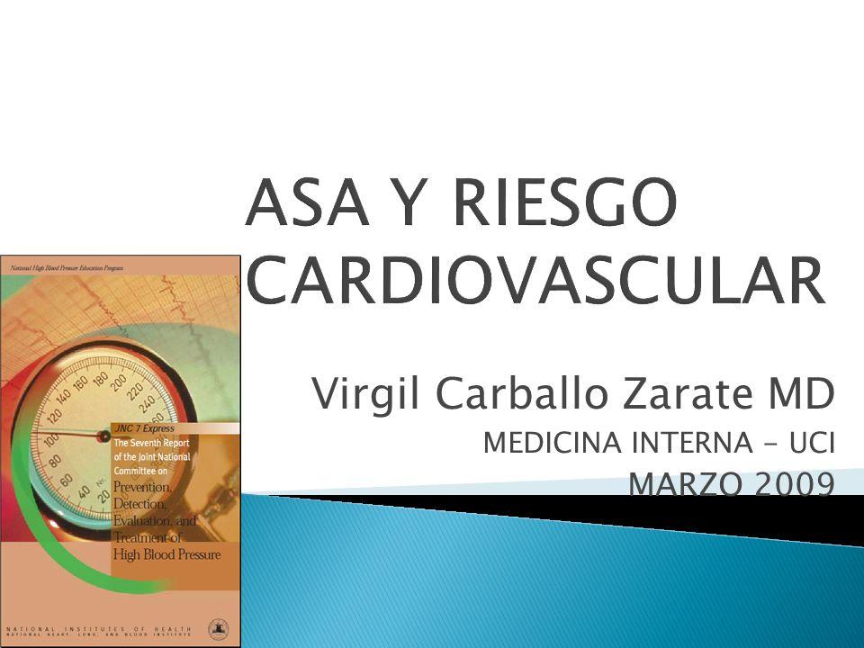 ASA Y RIESGO CARDIOVASCULAR Virgil Carballo Zarate MD MEDICINA INTERNA - UCI MARZO 2009
