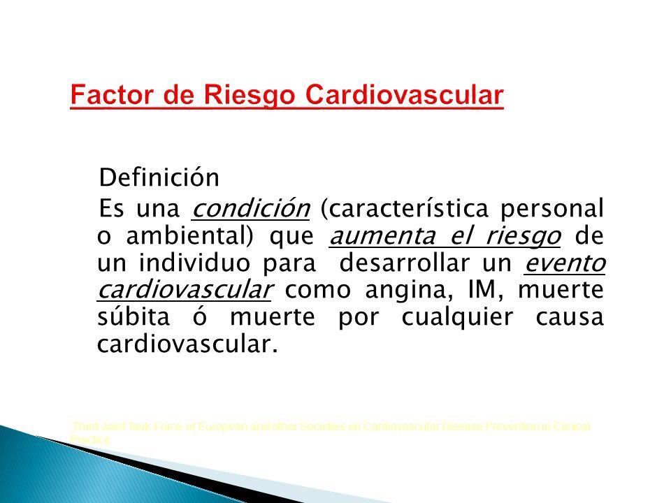 Definición Es una condición (característica personal o ambiental) que aumenta el riesgo de un individuo para desarrollar un evento cardiovascular como