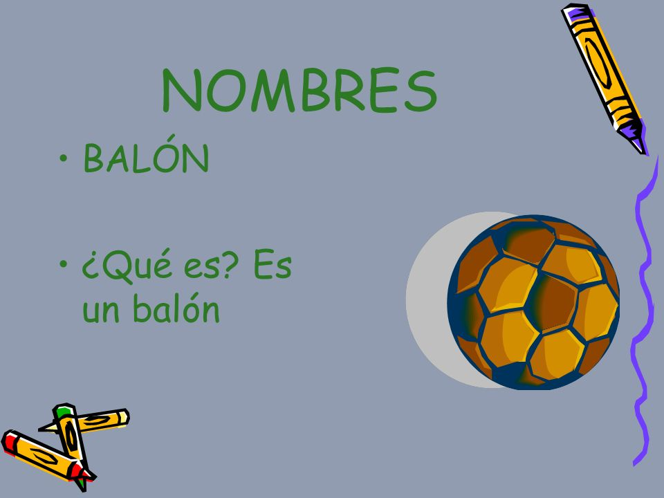 NOMBRES BALÓN ¿Qué es? Es un balón