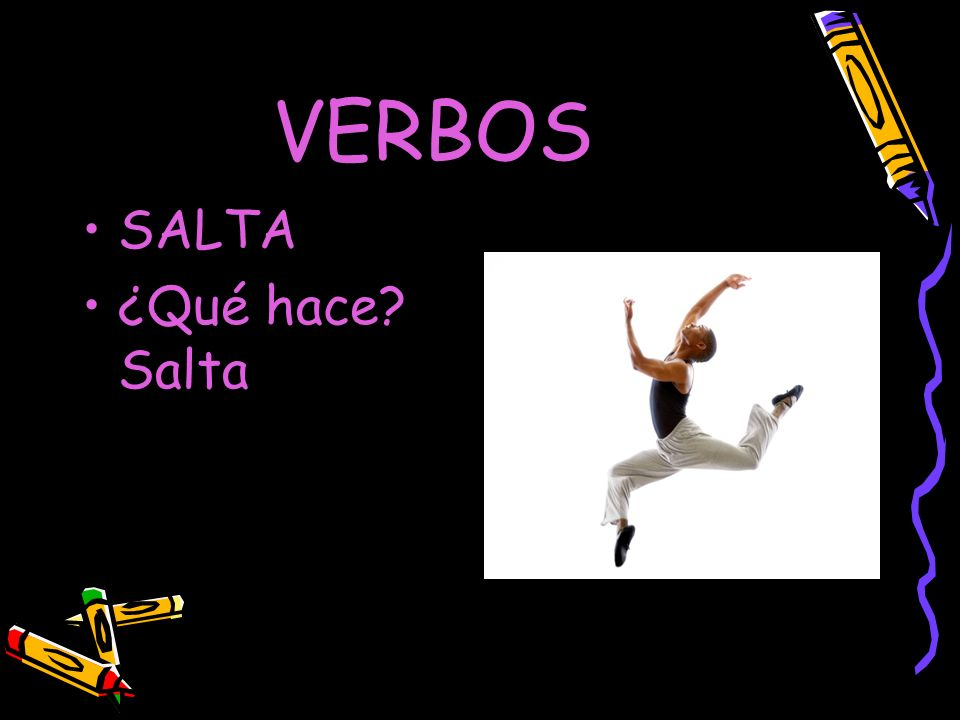 VERBOS Los verbos: –Show action –Whats a verb in English? –Whats a verb in Spanish?