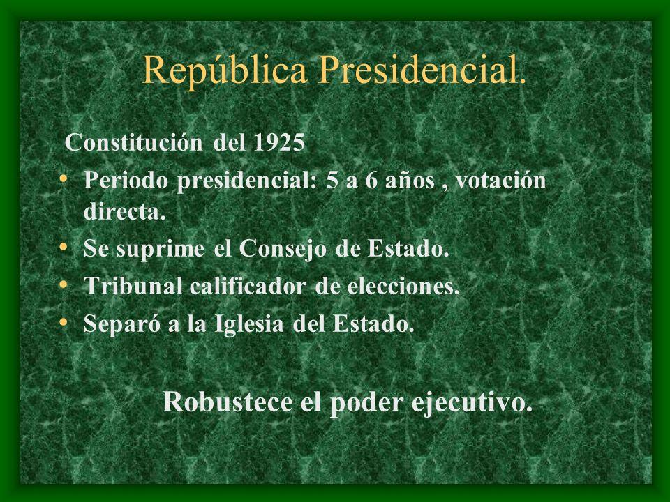 República Presidencial. Constitución del 1925 Periodo presidencial: 5 a 6 años, votación directa. Se suprime el Consejo de Estado. Tribunal calificado