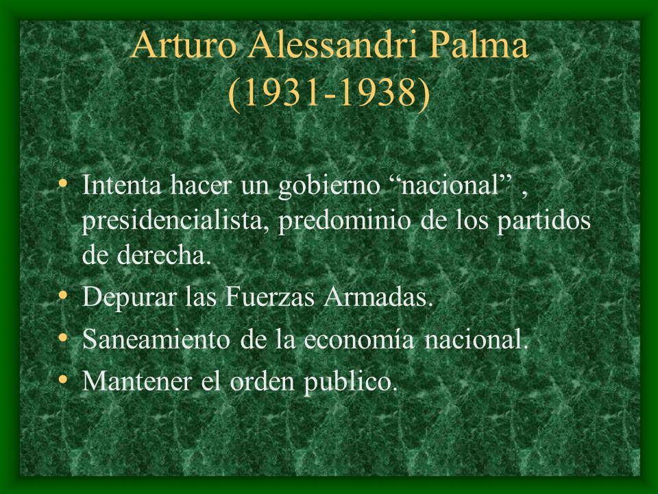 Arturo Alessandri Palma (1931-1938) Intenta hacer un gobierno nacional, presidencialista, predominio de los partidos de derecha. Depurar las Fuerzas A