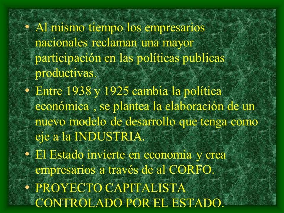 Al mismo tiempo los empresarios nacionales reclaman una mayor participación en las políticas publicas productivas. Entre 1938 y 1925 cambia la polític