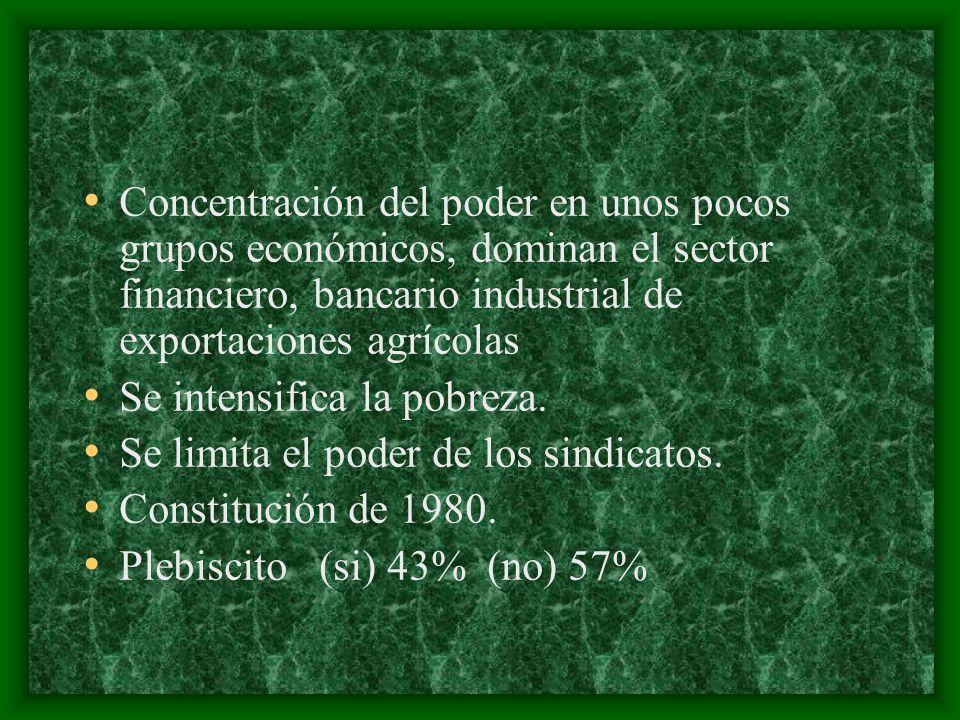 Concentración del poder en unos pocos grupos económicos, dominan el sector financiero, bancario industrial de exportaciones agrícolas Se intensifica l