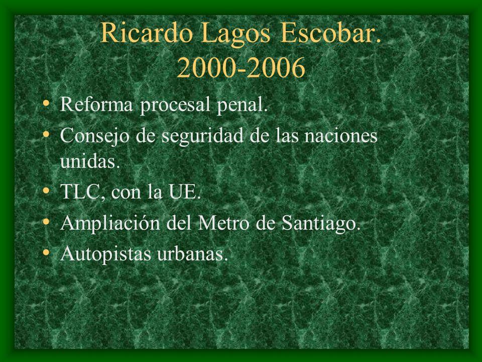 Ricardo Lagos Escobar. 2000-2006 Reforma procesal penal. Consejo de seguridad de las naciones unidas. TLC, con la UE. Ampliación del Metro de Santiago